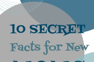 10 Secret Facts for New Moms